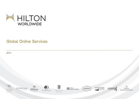Global Online Services 2011. © 2012 Hilton Worldwide Confidential and Proprietary The Online Channel Global Online Services 82% of all travel planning.