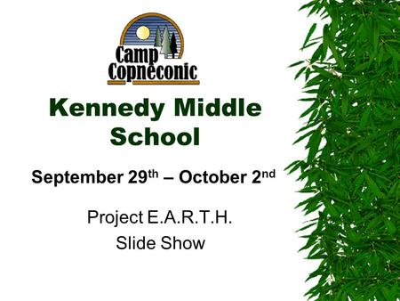 Kennedy Middle School Project E.A.R.T.H. Slide Show September 29 th – October 2 nd.