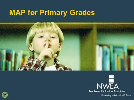 MAP for Primary Grades M. Setting the Stage  Welcome/introductions  Intended accomplishments  Activate prior knowledge  MRAO M.