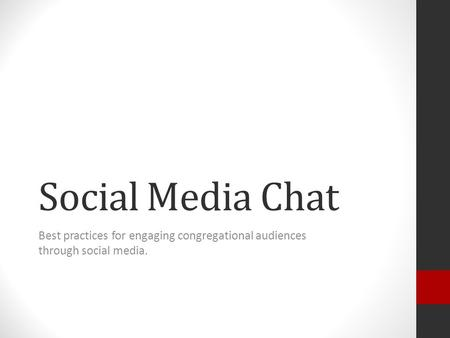 Social Media Chat Best practices for engaging congregational audiences through social media.