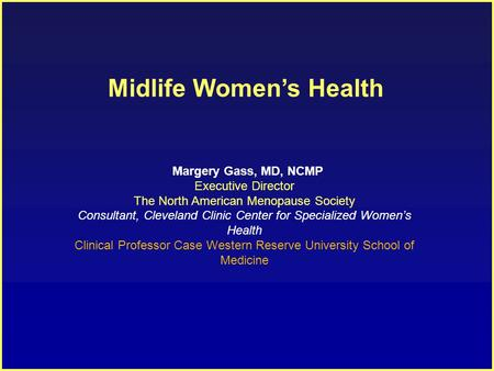 Midlife Women's Health Margery Gass, MD, NCMP Executive Director The North American Menopause Society Consultant, Cleveland Clinic Center for Specialized.