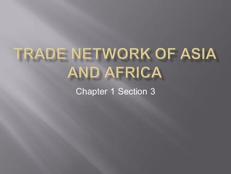 Chapter 1 Section 3.  From earliest times, trade linked groups who lived a great distance from one another.  As trade developed, merchants established.
