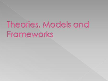 Theories, Models and Frameworks