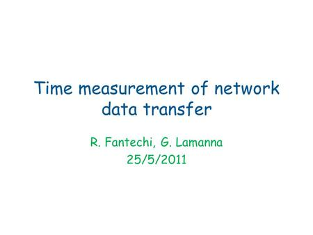 Time measurement of network data transfer R. Fantechi, G. Lamanna 25/5/2011.