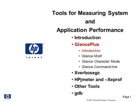 Page 1 © 2001 Hewlett-Packard Company Tools for Measuring System and Application Performance Introduction GlancePlus Introduction Glance Motif Glance Character.