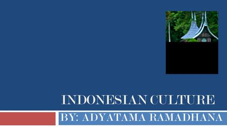 Indonesian Culture BY: ADYATAMA RAMADHANA.