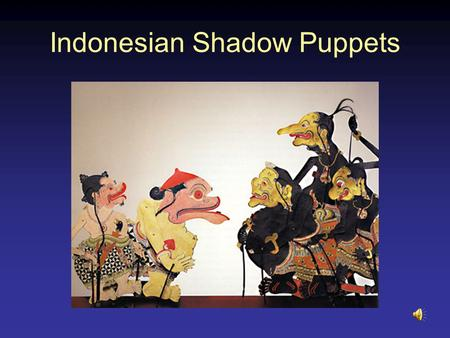 Indonesian Shadow Puppets. Shadow puppetry began thousands of years ago and is still used to convey folk tales and legends of the past. Many shadow puppetry.