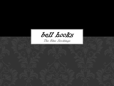 "The Blue Stockings bell hooks. Upbringing ""I will not have my life narrowed down. I will not bow down to somebody else's whim or to someone else's ignorance."""