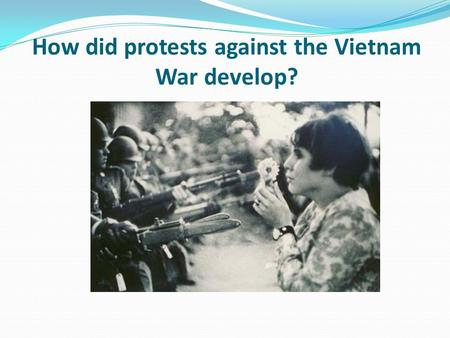 How did protests against the Vietnam War develop?.