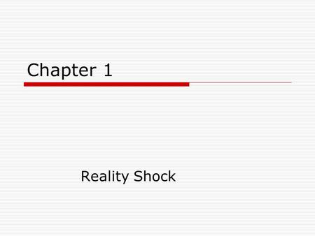 Chapter 1 Reality Shock. Transitions  Discuss the concept of transitions  Identify the characteristics of reality shock  Compare and contrast the phases.