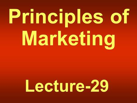 Principles of Marketing Lecture-29. Summary of Lecture-28.