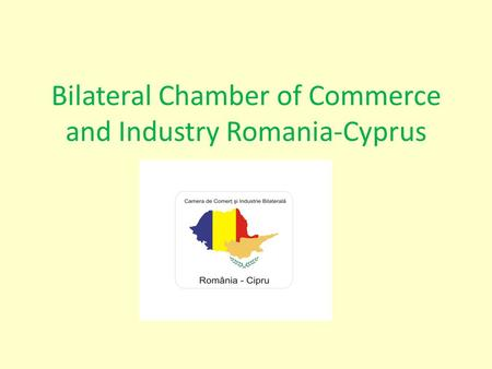 Bilateral Chamber of Commerce and Industry Romania-Cyprus.