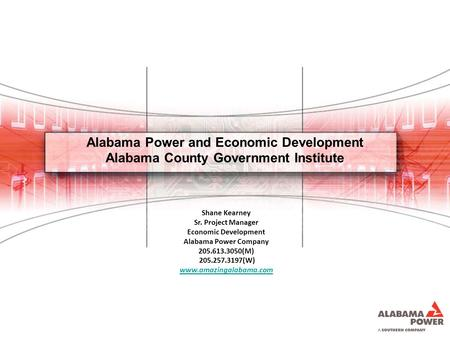Alabama Power and Economic Development Alabama County Government Institute Shane Kearney Sr. Project Manager Economic Development Alabama Power Company.