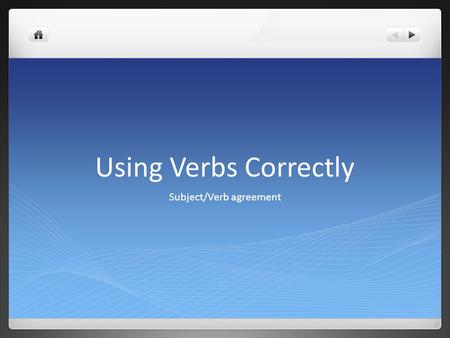 Using Verbs Correctly Subject/Verb agreement. The verb in a sentence is closely related to its subject and must have a matching form. When the subject.