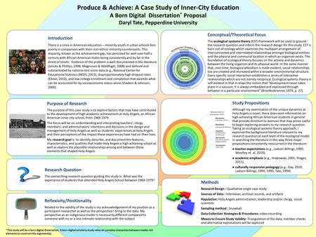 Produce & Achieve: A Case Study of Inner-City Education A Born Digital Dissertation * Proposal Daryl Tate, Pepperdine University Introduction There is.