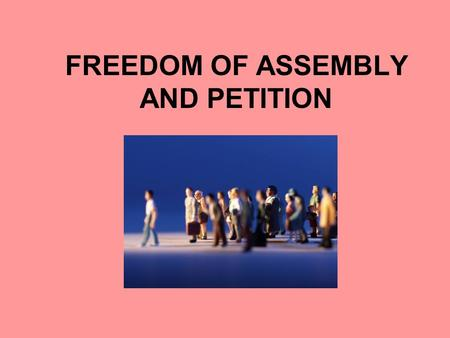 FREEDOM OF ASSEMBLY AND PETITION. DeJonge v. Oregon (1937) DeJonge was convicted for holding a Communist Party meeting Found unconstitutional.
