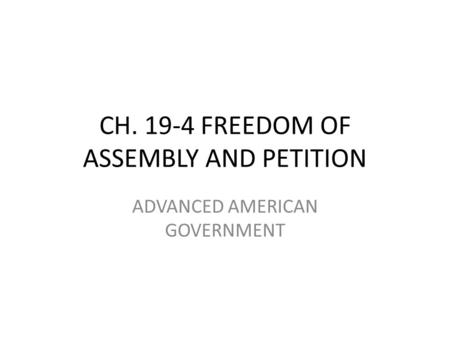 CH. 19-4 FREEDOM OF ASSEMBLY AND PETITION ADVANCED AMERICAN GOVERNMENT.