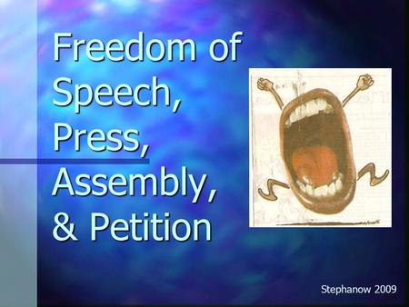 Freedom of Speech, Press, Assembly, & Petition Stephanow 2009.