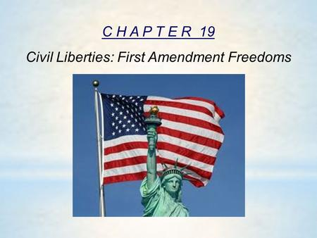 C H A P T E R 19 Civil Liberties: First Amendment Freedoms