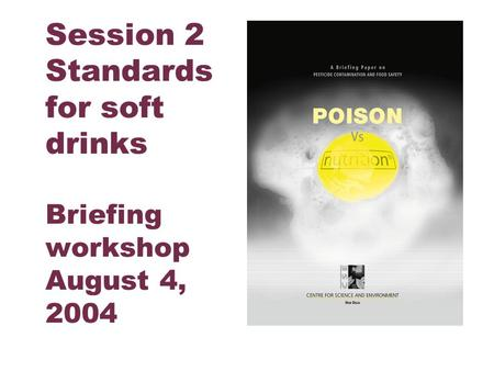 Centre for Science and Environment Session 2 Standards for soft drinks Briefing workshop August 4, 2004.