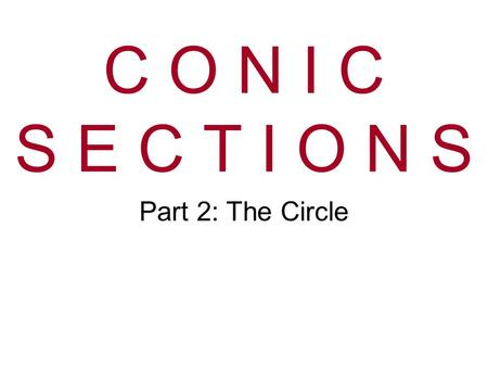 C O N I C S E C T I O N S Part 2: The Circle. Circle Ellipse (x-h) 2 +(y-k) 2 =r 2 Ellipse x & yPoints on the circle. h & kThe center of the circle. rThe.