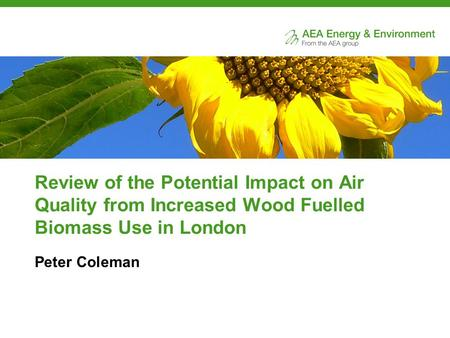 Review of the Potential Impact on Air Quality from Increased Wood Fuelled Biomass Use in London Peter Coleman.