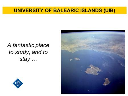 A fantastic place to study, and to stay … UNIVERSITY <strong>OF</strong> BALEARIC ISLANDS (UIB)