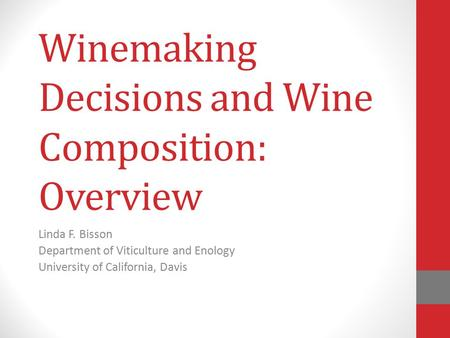 Winemaking Decisions and Wine Composition: Overview Linda F. Bisson Department of Viticulture and Enology University of California, Davis.