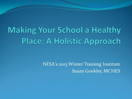 NESA's 2013 Winter Training Institute Susan Goekler, MCHES.