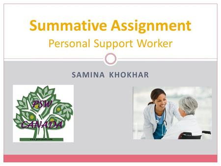 SAMINA KHOKHAR Summative Assignment Personal Support Worker.