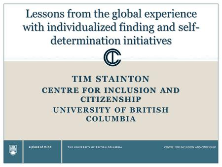 CENTRE FOR INCLUSION AND CITIZENSHIP TIM STAINTON CENTRE FOR INCLUSION AND CITIZENSHIP UNIVERSITY OF BRITISH COLUMBIA Lessons from the global experience.