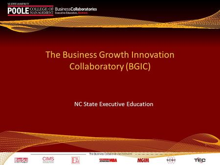 1 The Business Growth Innovation Collaboratory (BGIC) NC State Executive Education.