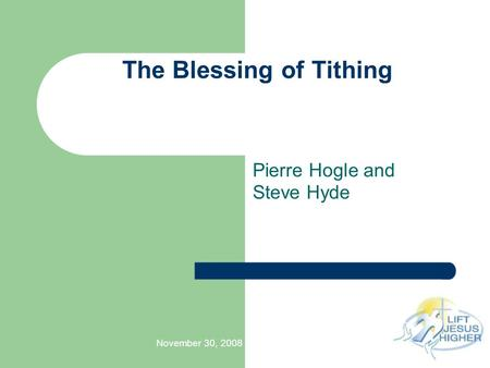 November 30, 2008 The Blessing of Tithing Pierre Hogle and Steve Hyde.