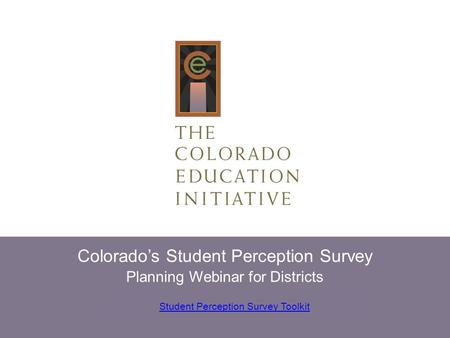 Student Perception Survey Toolkit Colorado's Student Perception Survey Planning Webinar for Districts.