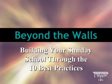 Beyond the Walls Building Your Sunday School Through the 10 Best Practices.