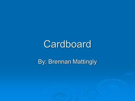 Cardboard By: Brennan Mattingly. Who invented cardboard?  Robert Gair invented cardboard in 1890.  Later on Kellogg company started using cardboard.