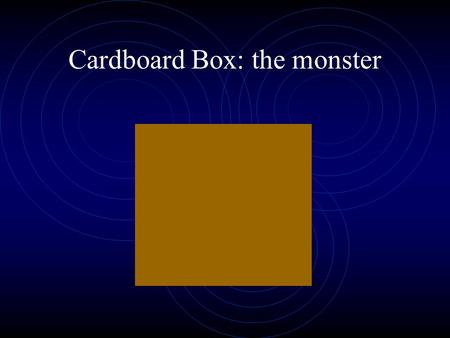 Cardboard Box: the monster. Cardboard Box Cardboard Box! Editor.