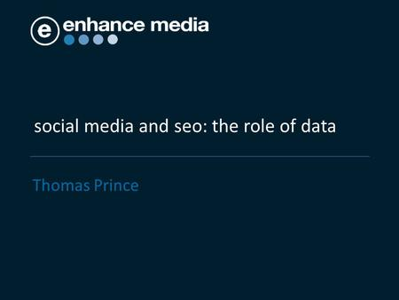 Social media and seo: the role of data Thomas Prince.