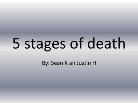 5 stages of death By: Sean K an Justin H. Elisabeth Kϋbler-Ross Was a Swiss born psychiatrist, who pioneered near death studies, an author of On Death.