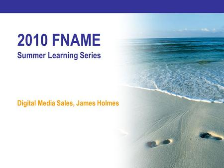 2010 FNAME Summer Learning Series Digital Media Sales, James Holmes.