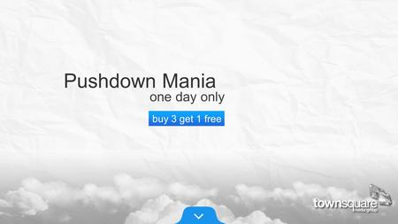Pushdown Mania one day only buy 3 get 1 free. Our most high-impact online ad product on sale for one day only. Pushdown Mania one day only buy 3 get 1.