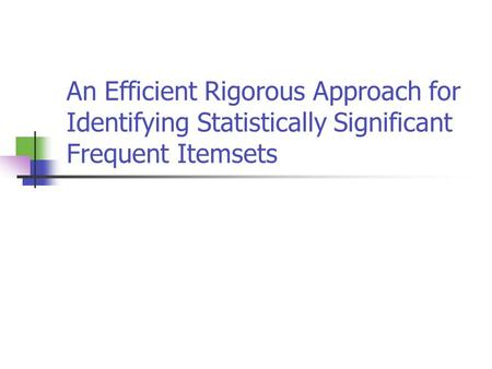 An Efficient Rigorous Approach for Identifying Statistically Significant Frequent Itemsets.