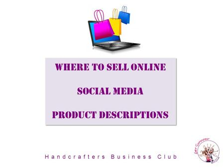 Where To Sell Online Social Media Product Descriptions Handcrafters Business Club.