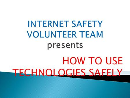HOW TO USE TECHNOLOGIES SAFELY. We are students from Nikola Vaptsarov Technical Vocational School in Radomir, Bulgaria. We devote this presentation to.