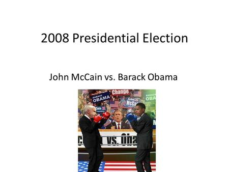2008 Presidential Election John McCain vs. Barack Obama.