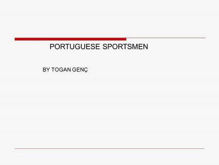 PORTUGUESE SPORTSMEN BY TOGAN GENÇ. PORTUGUESE SPORTSMEN  Portugese Sportsmen are very fast.  So, they are succesfull in the running, jumping.  These.