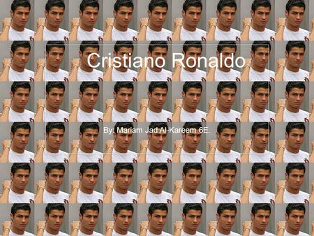 Cristiano Ronaldo By: Mariam Jad Al-Kareem 6E.. Who is the player? Cristiano Ronaldo Dos Santos Aveiro. Ronaldo was born February 5 th 1985. Ronaldo is.