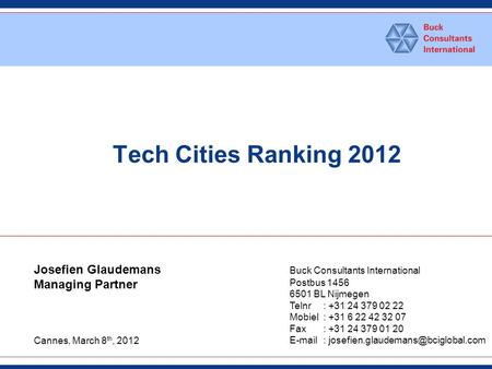 Tech Cities Ranking 2012 Buck Consultants International Postbus 1456 6501 BL Nijmegen Telnr : +31 24 379 02 22 Mobiel : +31 6 22 42 32 07 Fax: +31 24 379.
