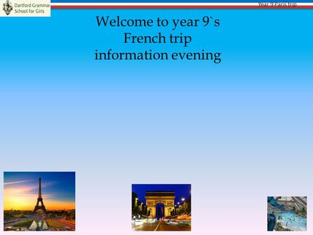 Year 9 Paris trip Welcome to year 9`s French trip information evening.