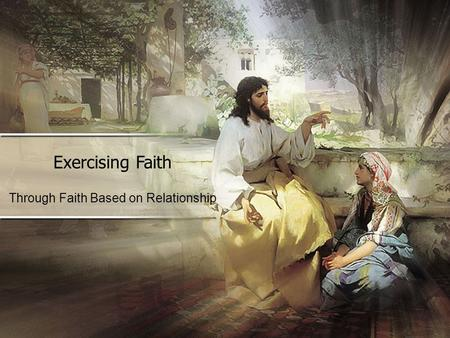 Exercising Faith Through Faith Based on Relationship.